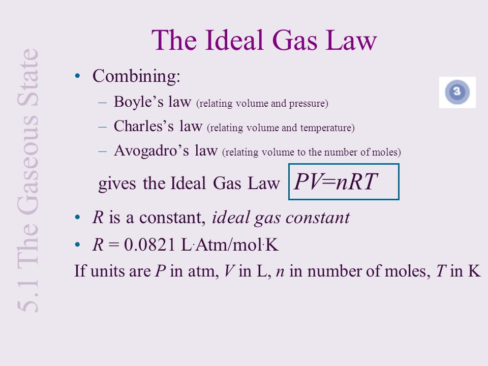 The Ideal Gas Law 5.1 The Gaseous State PV=nRT Combining: