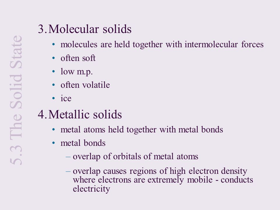 5.3 The Solid State 3. Molecular solids 4. Metallic solids
