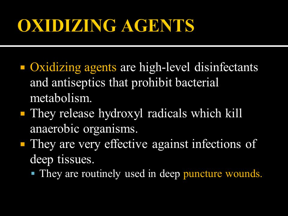 OXIDIZING AGENTS Oxidizing agents are high-level disinfectants and antiseptics that prohibit bacterial metabolism.