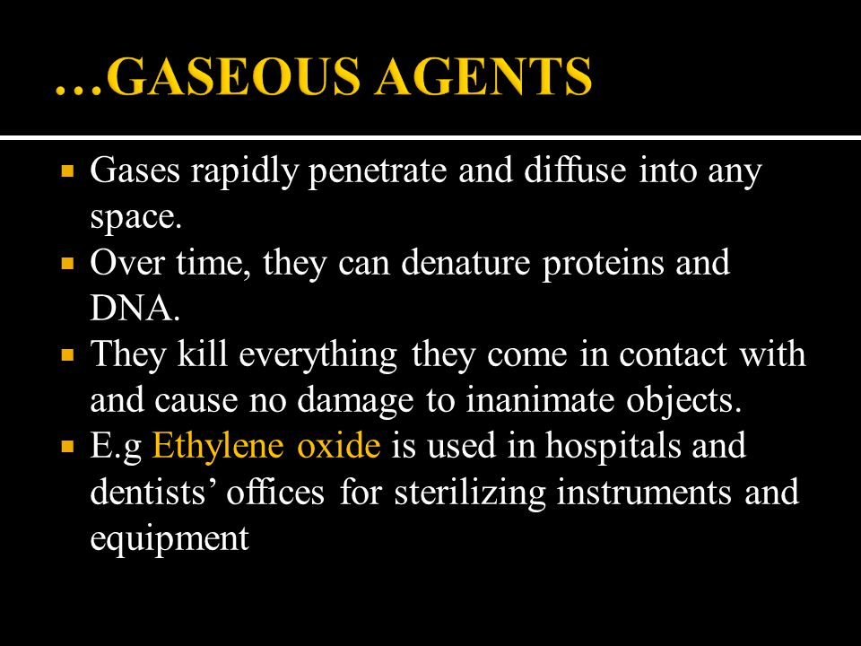 …GASEOUS AGENTS Gases rapidly penetrate and diffuse into any space.