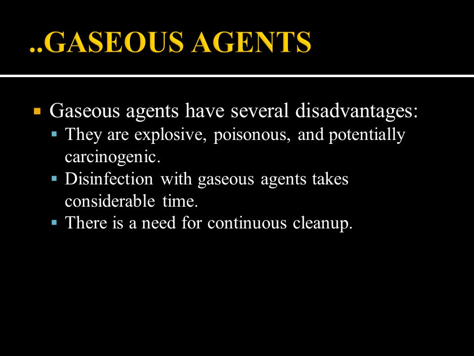 ..GASEOUS AGENTS Gaseous agents have several disadvantages: