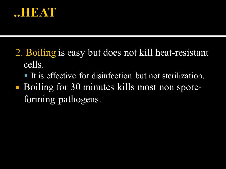 ..HEAT 2. Boiling is easy but does not kill heat-resistant cells.