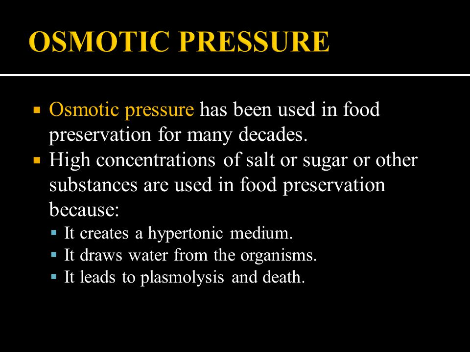 OSMOTIC PRESSURE Osmotic pressure has been used in food preservation for many decades.