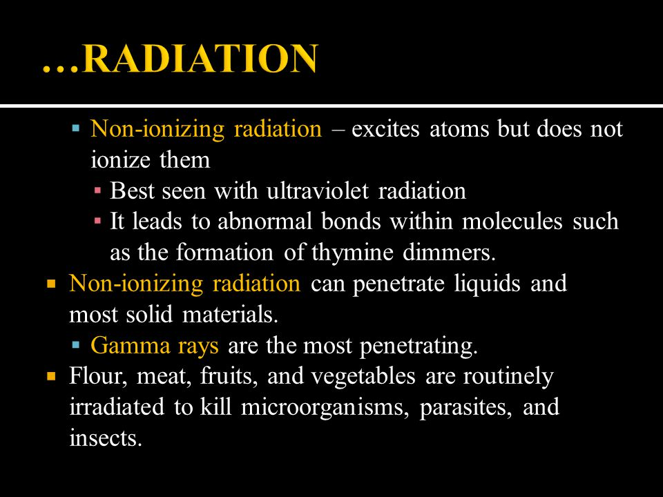 …RADIATION Non-ionizing radiation – excites atoms but does not ionize them. Best seen with ultraviolet radiation.