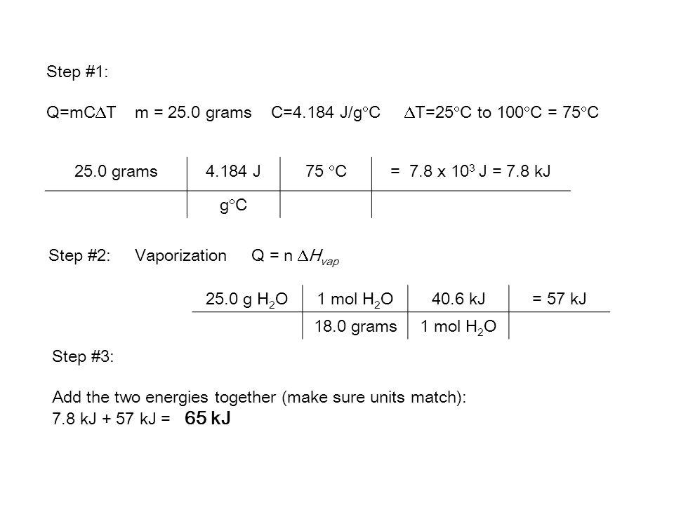 Step #1: Q=mCT m = 25.0 grams C=4.184 J/gC T=25C to 100C = 75C