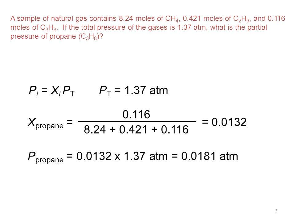 Pi = Xi PT PT = 1.37 atm 0.116 8.24 + 0.421 + 0.116 Xpropane =