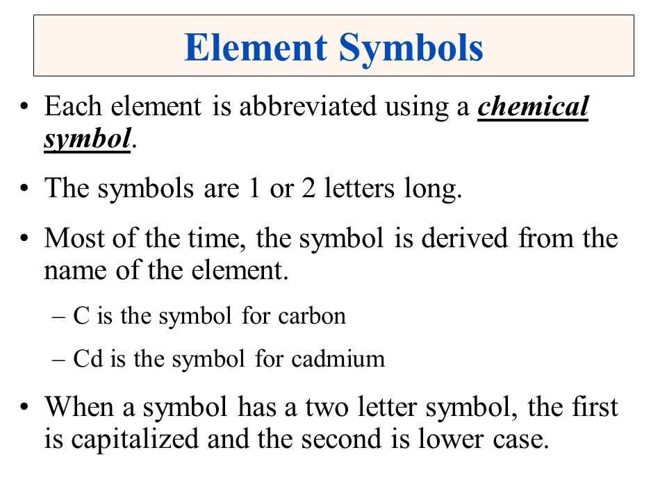 Element Symbols Each element is abbreviated using a chemical symbol.
