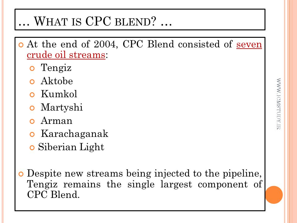 … What is CPC blend … At the end of 2004, CPC Blend consisted of seven crude oil streams: Tengiz.