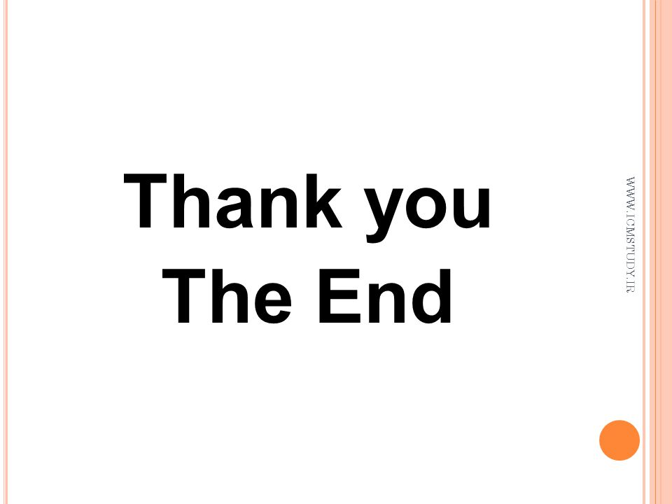 Thank you The End WWW.ICMSTUDY.IR