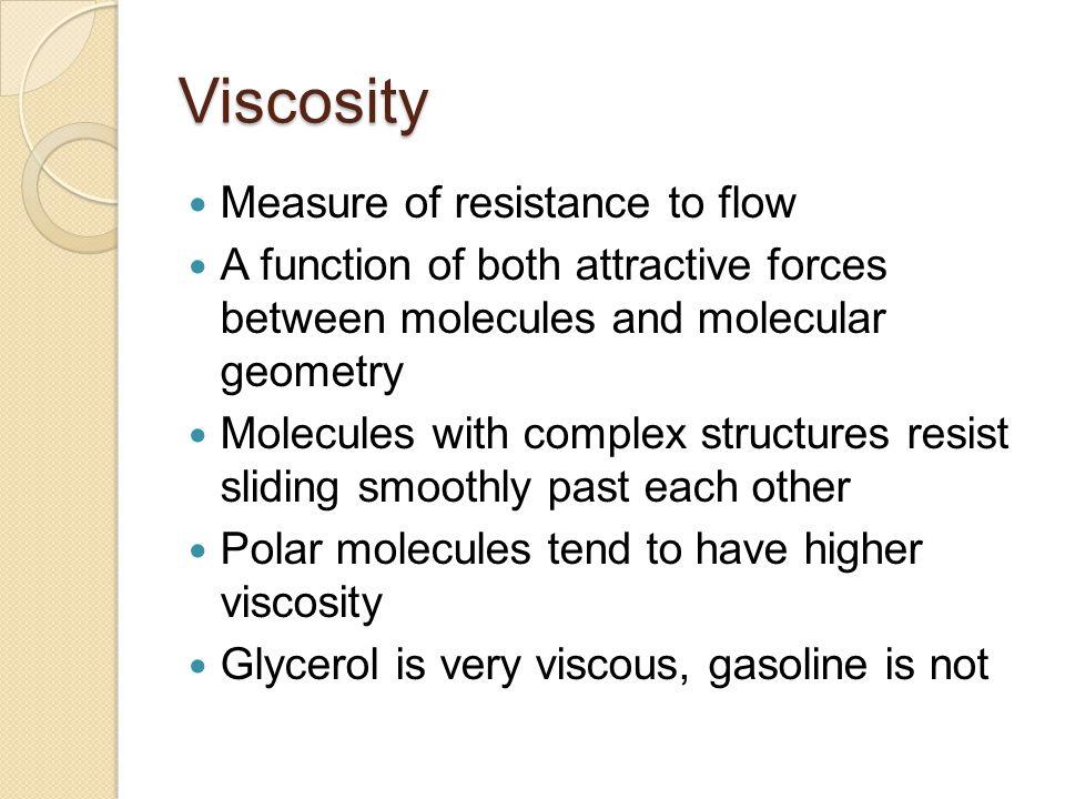 Viscosity Measure of resistance to flow
