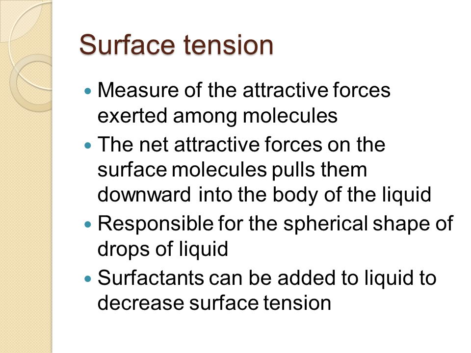 Surface tension Measure of the attractive forces exerted among molecules.