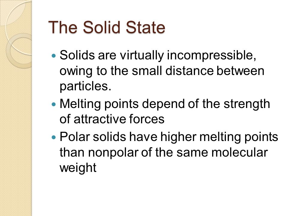 The Solid State Solids are virtually incompressible, owing to the small distance between particles.