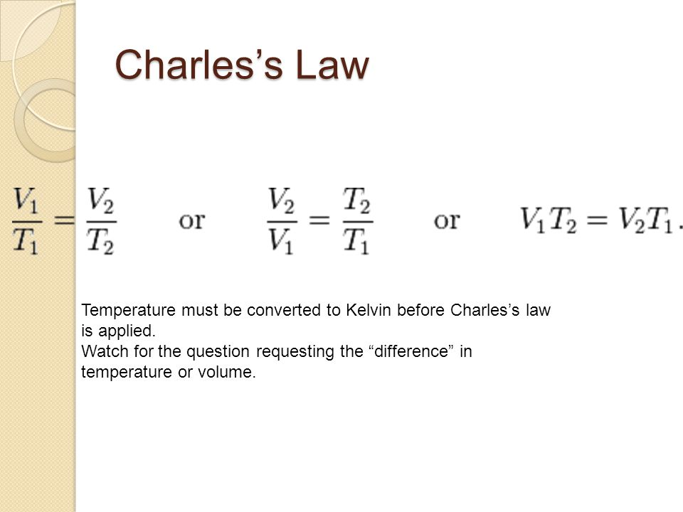Charles's Law Temperature must be converted to Kelvin before Charles's law is applied.
