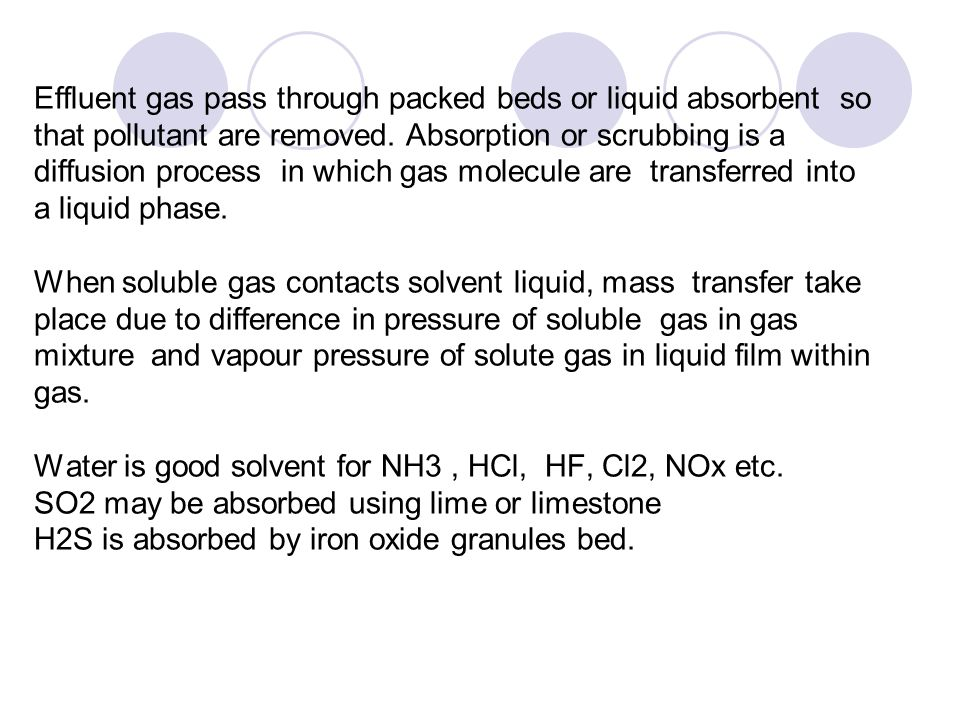 Effluent gas pass through packed beds or liquid absorbent so that pollutant are removed.