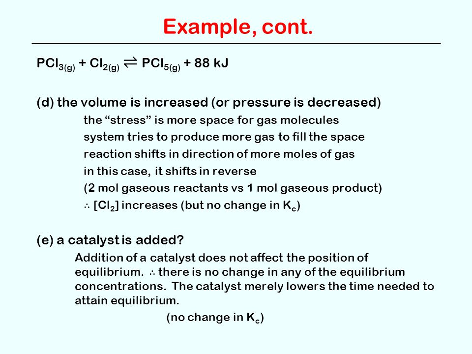 Example, cont. PCl3(g) + Cl2(g) ⇌ PCl5(g) + 88 kJ