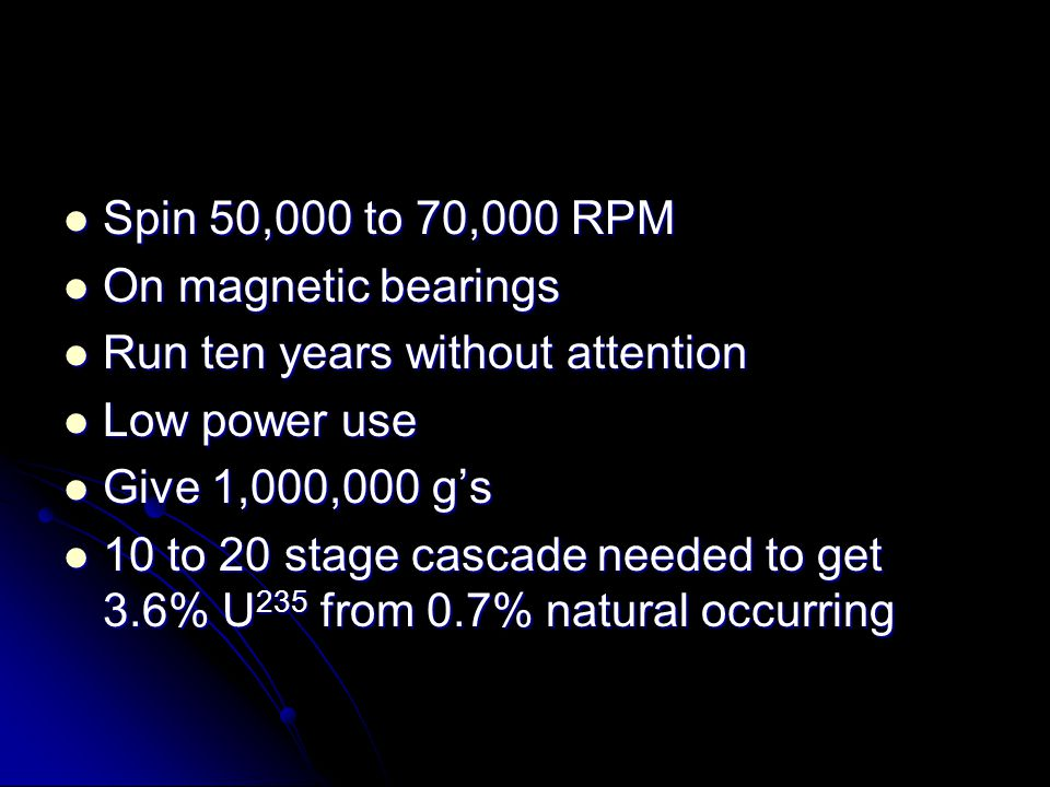 Spin 50,000 to 70,000 RPM On magnetic bearings. Run ten years without attention. Low power use. Give 1,000,000 g's.