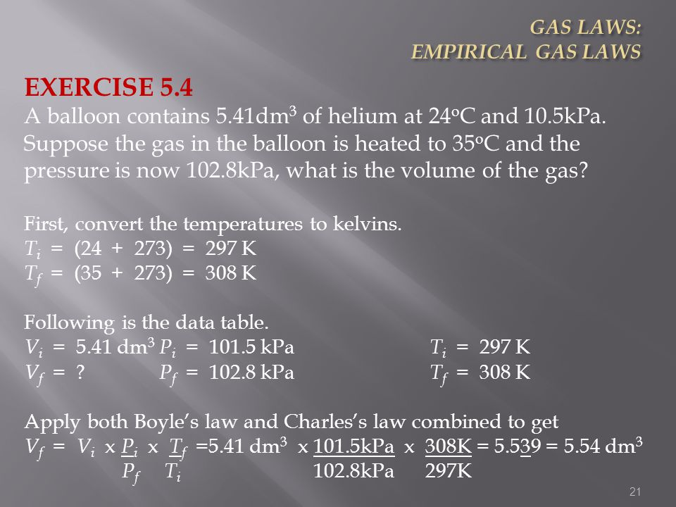 EXERCISE 5.4 A balloon contains 5.41dm3 of helium at 24oC and 10.5kPa.