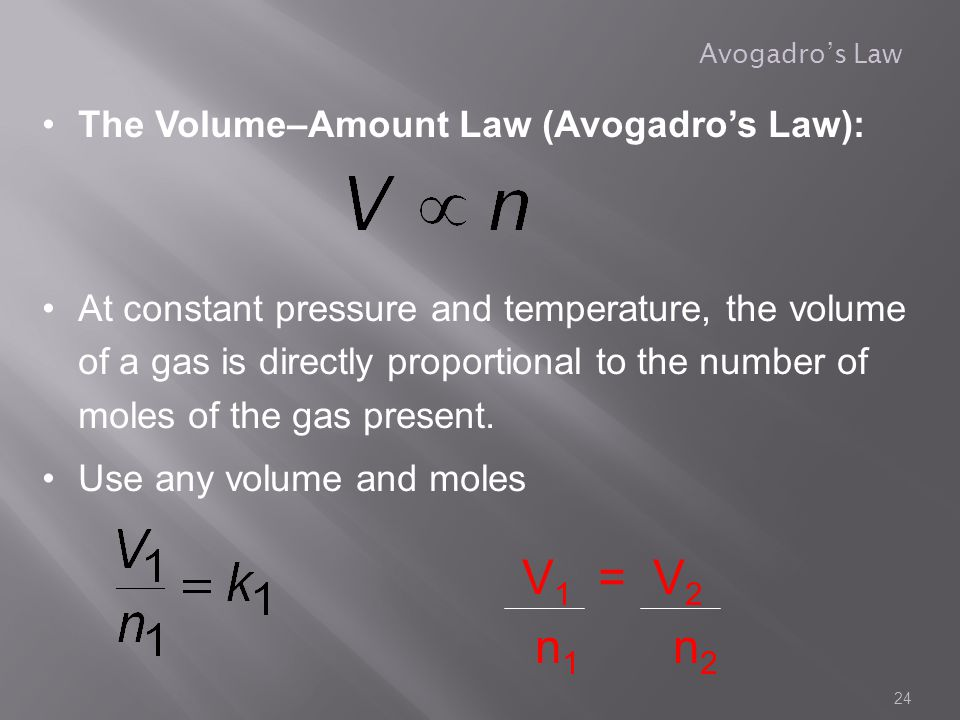 V1 = V2 n1 n2 The Volume–Amount Law (Avogadro's Law):