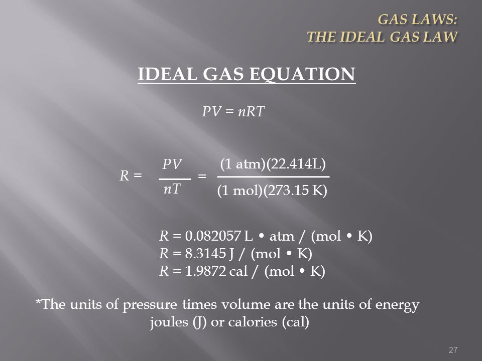 IDEAL GAS EQUATION GAS LAWS: THE IDEAL GAS LAW PV = nRT PV