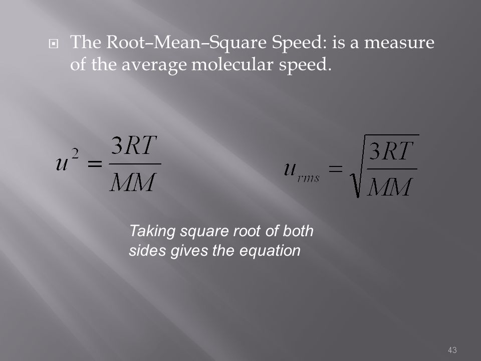 The Root–Mean–Square Speed: is a measure of the average molecular speed.