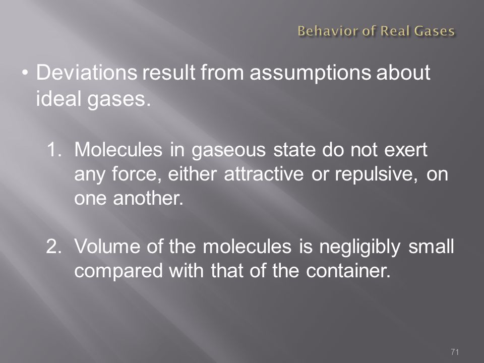 Deviations result from assumptions about ideal gases.