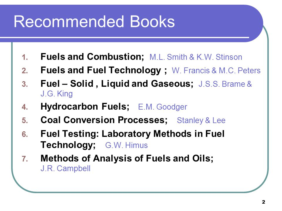 Recommended Books Fuels and Combustion; M.L. Smith & K.W. Stinson