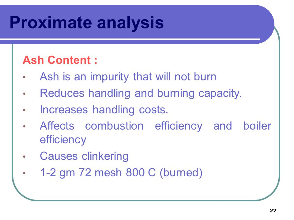 Proximate analysis Ash Content : Ash is an impurity that will not burn