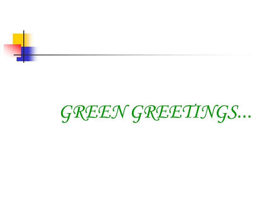 GREEN GREETINGS…