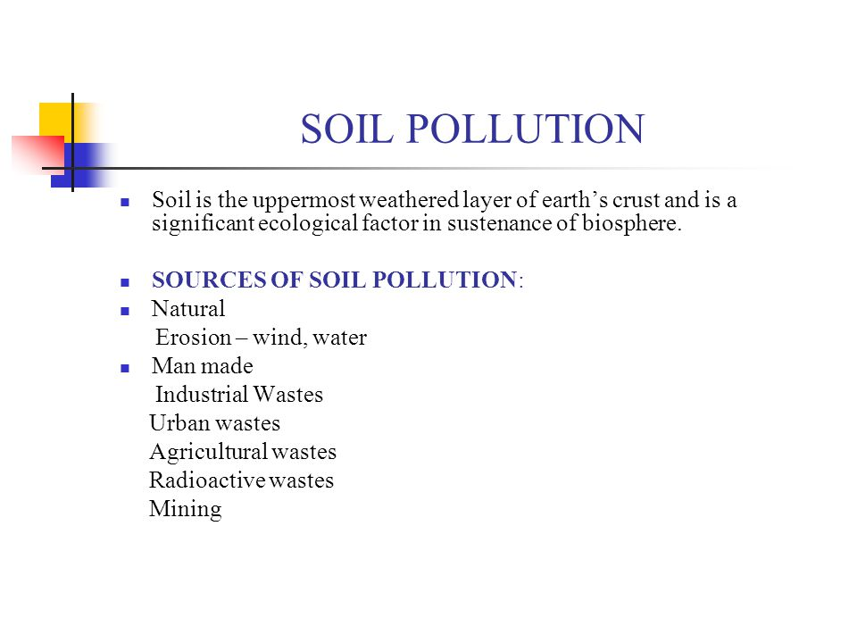 SOIL POLLUTION Soil is the uppermost weathered layer of earth's crust and is a significant ecological factor in sustenance of biosphere.
