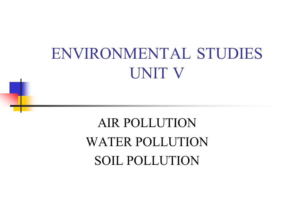 ENVIRONMENTAL STUDIES UNIT V