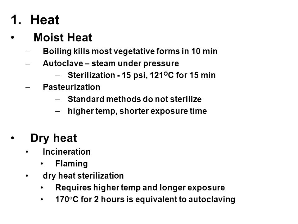 Heat Moist Heat Dry heat Boiling kills most vegetative forms in 10 min