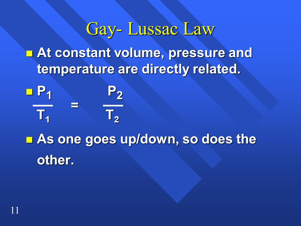 Gay- Lussac Law At constant volume, pressure and temperature are directly related. P1 P2.