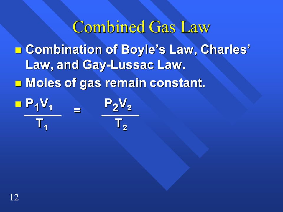 Combined Gas Law Combination of Boyle's Law, Charles' Law, and Gay-Lussac Law. Moles of gas remain constant.