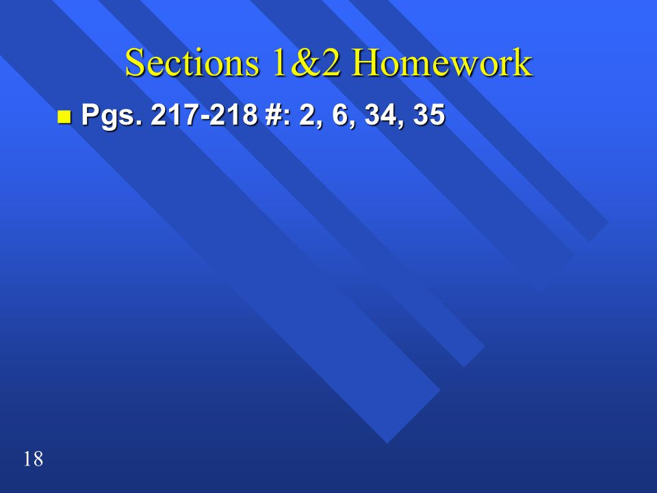 Sections 1&2 Homework Pgs. 217-218 #: 2, 6, 34, 35