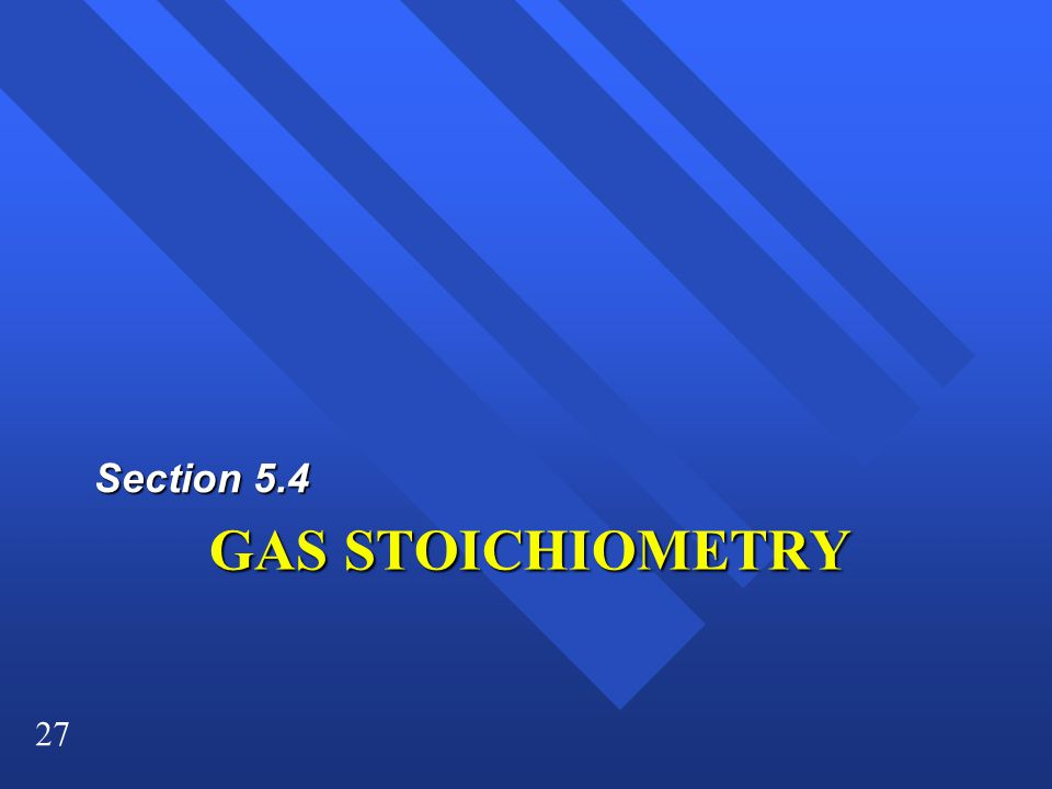 Section 5.4 GAS STOICHIOMETRY