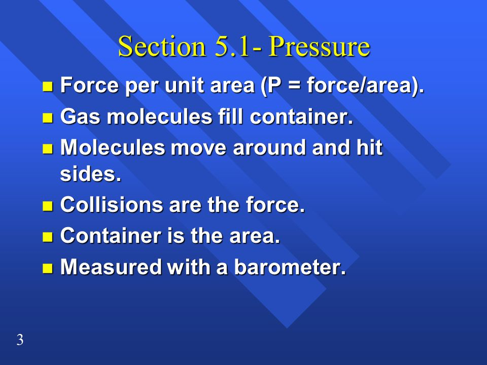 Section 5.1- Pressure Force per unit area (P = force/area).