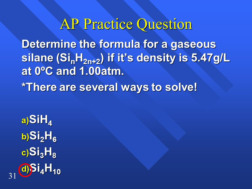 AP Practice Question Determine the formula for a gaseous silane (SinH2n+2) if it's density is 5.47g/L at 0ºC and 1.00atm.