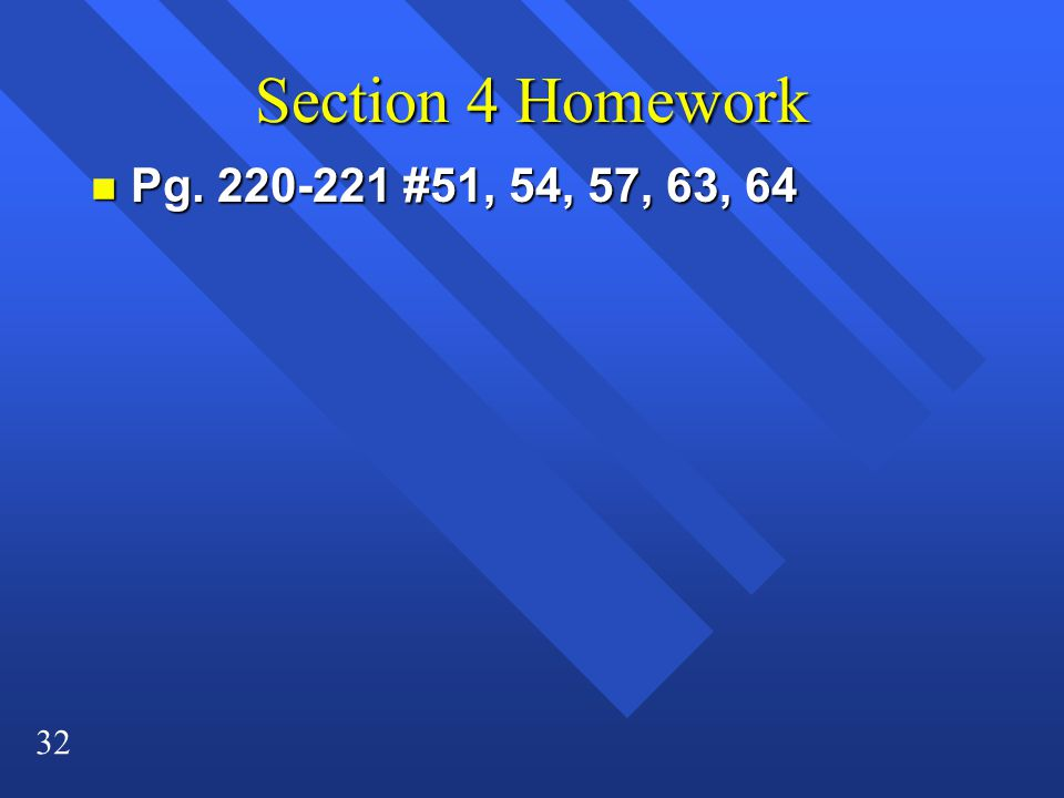 Section 4 Homework Pg. 220-221 #51, 54, 57, 63, 64