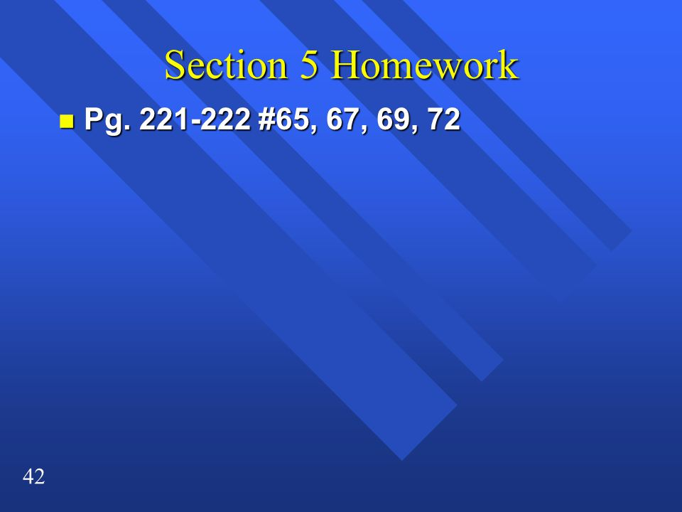 Section 5 Homework Pg. 221-222 #65, 67, 69, 72