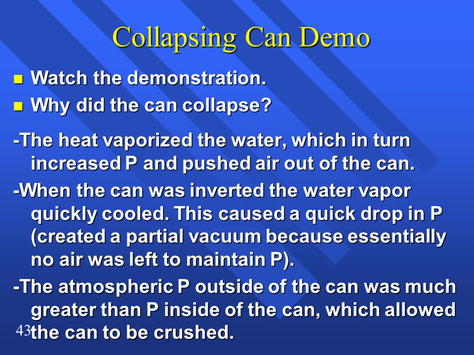Collapsing Can Demo Watch the demonstration. Why did the can collapse