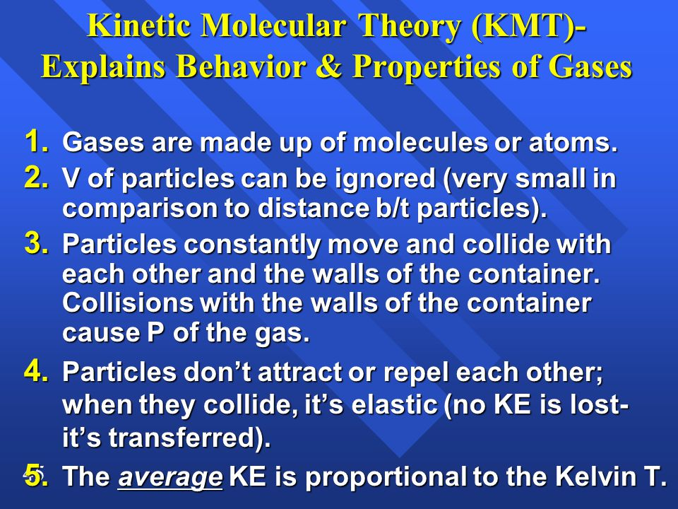 Kinetic Molecular Theory (KMT)- Explains Behavior & Properties of Gases