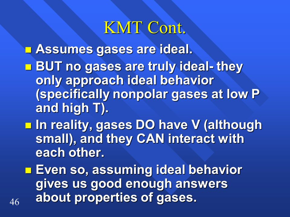 KMT Cont. Assumes gases are ideal.