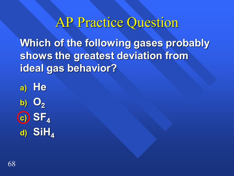 AP Practice Question Which of the following gases probably shows the greatest deviation from ideal gas behavior