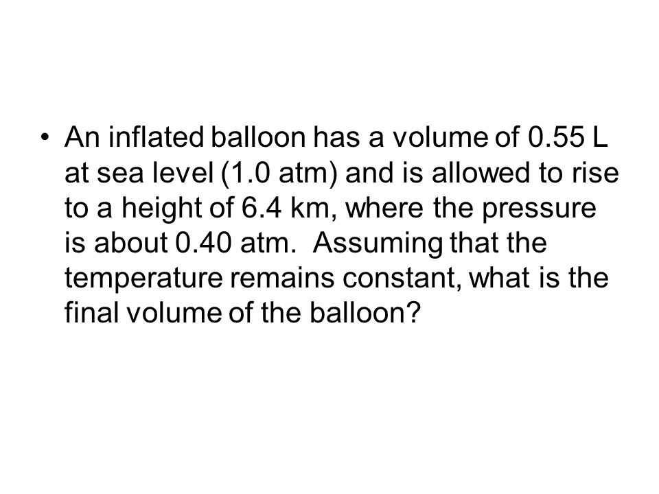 An inflated balloon has a volume of 0. 55 L at sea level (1
