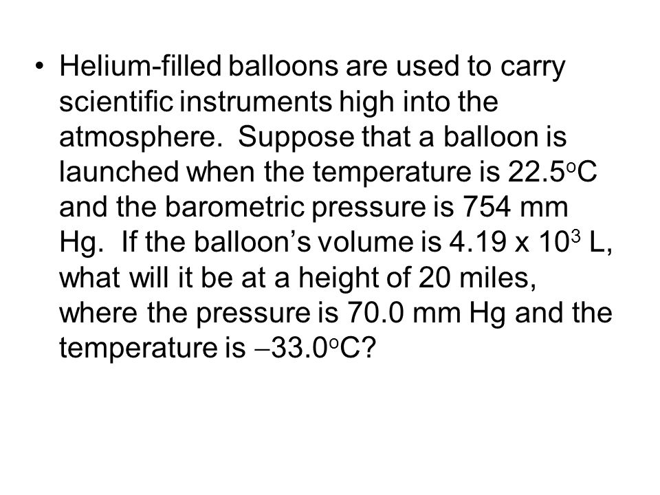 Helium-filled balloons are used to carry scientific instruments high into the atmosphere.