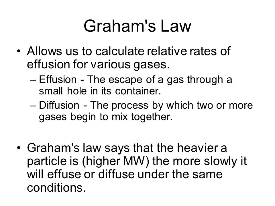 Graham s Law Allows us to calculate relative rates of effusion for various gases.