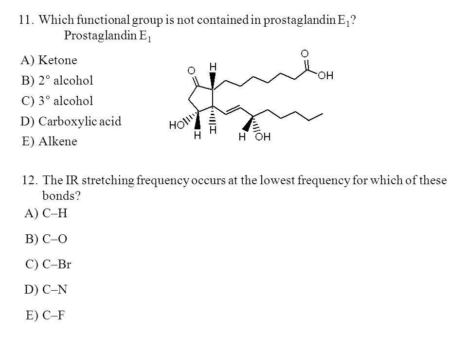 11. Which functional group is not contained in prostaglandin E1 Prostaglandin E1. A) Ketone. B)