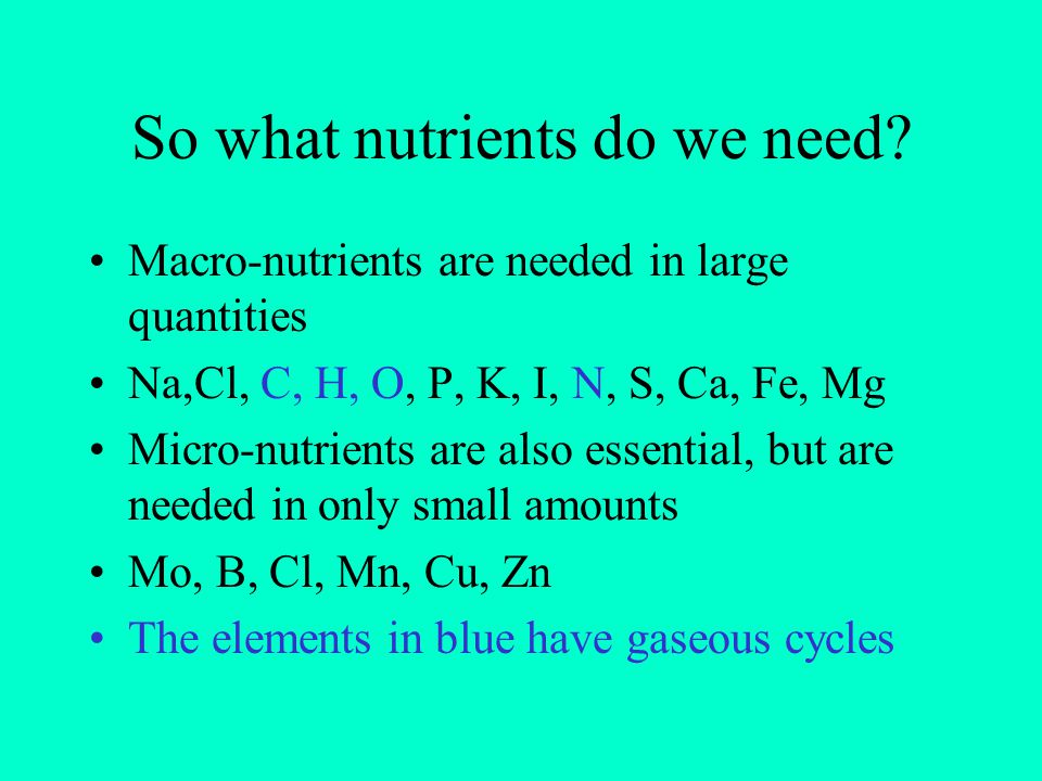 So what nutrients do we need