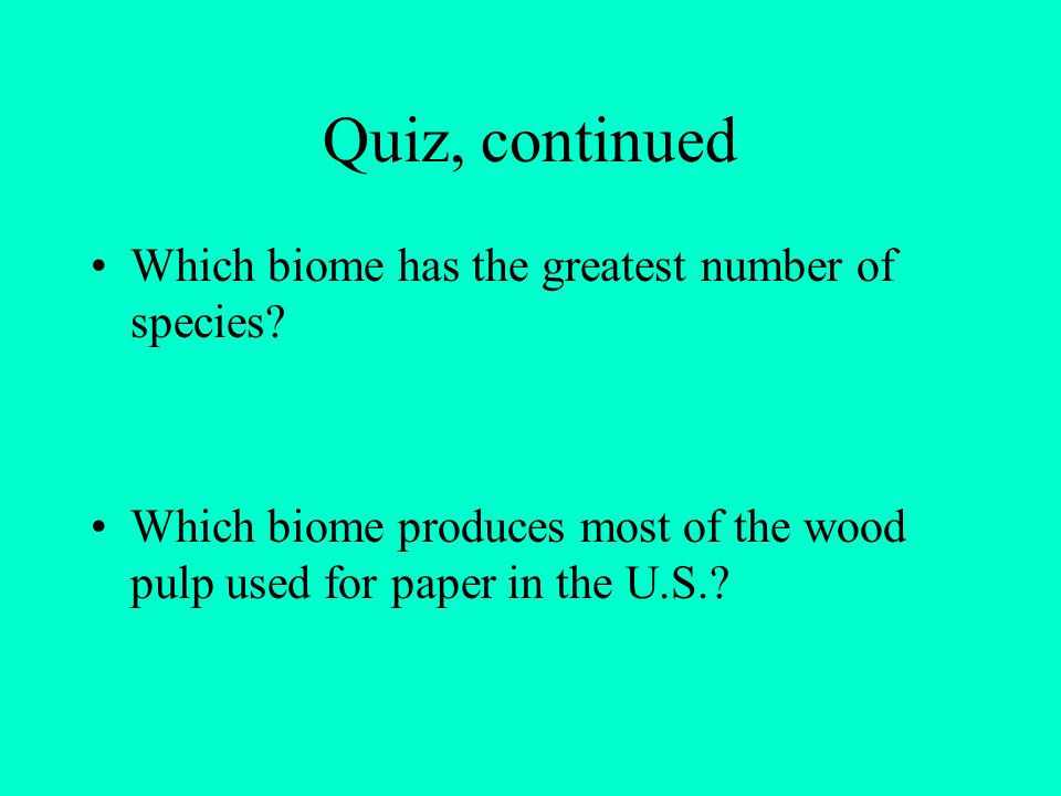 Quiz, continued Which biome has the greatest number of species
