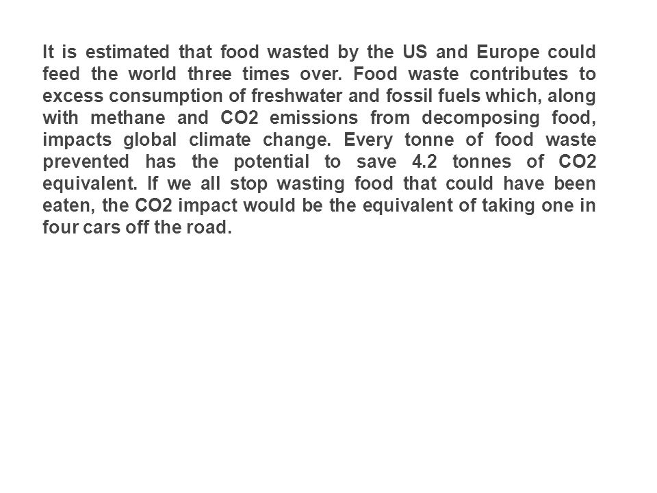 It is estimated that food wasted by the US and Europe could feed the world three times over.